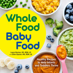 Whole Food Baby Food (Healthy Recipes to Help Infants and Toddlers Thrive) by Laura Morton, Ellen Gipson, 9781647398583