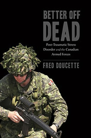 Better Off Dead (Post-Traumatic Stress Disorder and the Canadian Armed Forces) by Fred Doucette, 9781771083546