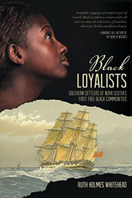 Black Loyalists (Southern Settlers of Nova Scotia's First Free Black Communities) by Ruth Holmes Whitehead, 9781771080163