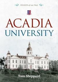 Acadia University by Tom Sheppard, 9781771080200