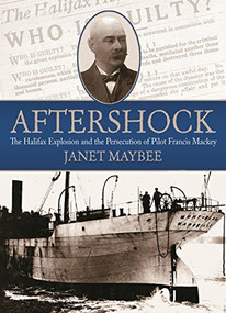 Aftershock (The Halifax Explosion and the Persecution of Pilot Francis Mackey) by Janet Maybee, 9781771083447