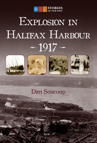 Explosion in Halifax Harbour, 1917 by Dan Soucoup, 9781771085540