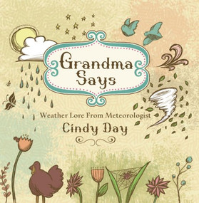 Grandma Says (pb) (Weather Lore From Meteorologist Cindy Day) by Cindy Day, 9781771080859
