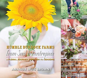 From Seed to Centrepiece (A Floral Journey through the Seasons) by Amanda Muis Brown, 9781771085250