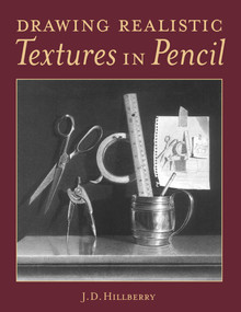 Drawing Realistic Textures in Pencil by J.D. Hillberry, 9780891348689