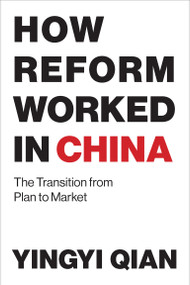 How Reform Worked in China (The Transition from Plan to Market) by Yingyi Qian, 9780262534246