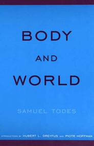 Body and World by Samuel Todes, Hubert L. Dreyfus, Piotr Hoffman, 9780262700825