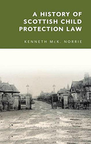 A History of Scottish Child Protection Law by Kenneth McK. Norrie, 9781474444170
