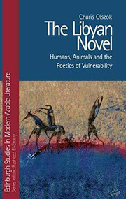 The Libyan Novel (Humans, Animals and the Poetics of Vulnerability) by Charis Olszok, 9781474457453