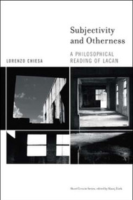 Subjectivity and Otherness (A Philosophical Reading of Lacan) by Lorenzo Chiesa, 9780262532945