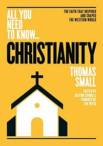 Christianity (The faith that inspired - and shaped - the western world) by Thomas Small, 9781911187875