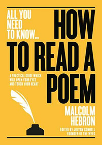 How to Read a Poem (A practical guide which will open your eyes - and touch your heart) by Malcom Hebron, 9781911187912