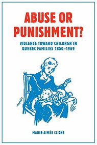 Abuse or Punishment? (Violence toward Children in Quebec Families, 1850-1969) by Marie-Aimée Cliche, W. Donald Wilson, 9781771120630