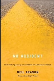 No Accident (Eliminating Injury and Death on Canadian Roads) by Neil Arason, 9781554589630