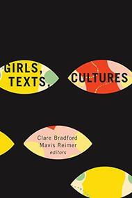 Girls, Texts, Cultures by Clare Bradford, Mavis Reimer, 9781771120203