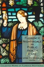 Florence Nightingale on Public Health Care (Collected Works of Florence Nightingale, Volume 6) by Lynn McDonald, 9780889204461