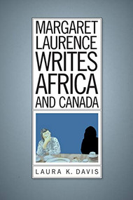 Margaret Laurence Writes Africa and Canada by Laura K. Davis, 9781771121477