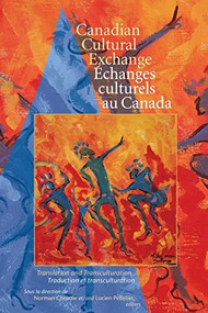 Canadian Cultural Exchange / Échanges culturels au Canada (Translation and Transculturation / traduction et transculturation) by Norman Cheadle, Lucien Pelletier, 9780889205192