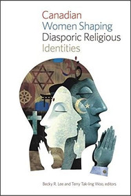 Canadian Women Shaping Diasporic Religious Identities - 9781771121545 by Becky R. Lee, Terry Tak-ling Woo, 9781771121545