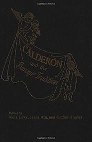 Calderon and the Baroque Tradition by Kurt Levy, Jesús Ara, Gethin Hughes, 9781554585168