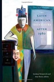 Latin American Identities After 1980 by Gordana Yovanovich, Amy Huras, 9781554581832