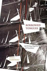 Borrowed Tongues (Life Writing, Migration, and Translation) by Eva C. Karpinski, 9781554583577
