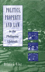 Politics, Property and Law in the Philippine Uplands by Melanie G. Wiber, 9780889202221