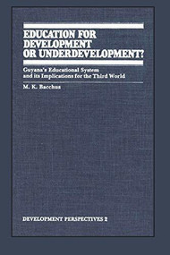 Education for Development or Underdevelopment? (Guyana's Educational System and its Implications for the Third World) by M.K. Bacchus, 9780889200852
