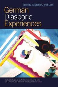 German Diasporic Experiences (Identity, Migration, and Loss) by Mathias Schulze, James M. Skidmore, David G. John, Grit Liebscher, Sebastian Siebel-Achenbach, 9781554580279