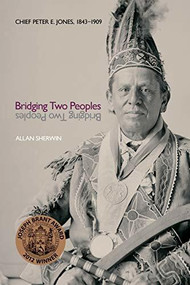 Bridging Two Peoples (Chief Peter E. Jones, 1843-1909) by Allan Sherwin, 9781554586332