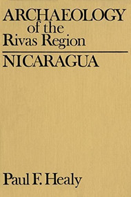 Archaeology of the Rivas Region, Nicaragua by Paul Healy, 9781554584840