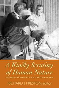 A Kindly Scrutiny of Human Nature (Essays in Honour of Richard Slobodin) by Richard J. Preston, 9781554580408