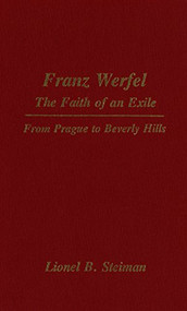 Franz Werfel: The Faith of an Exile (From Prague to Beverly Hills) by Lionel Steiman, 9781554585977