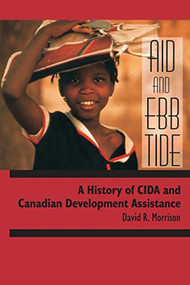 Aid and Ebb Tide (A History of CIDA and Canadian Development Assistance) - 9781554583843 by David R. Morrison, 9781554583843