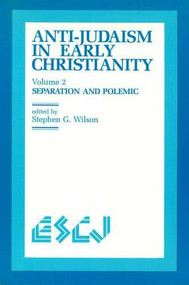 Anti-Judaism in Early Christianity (Separation and Polemic) by Stephen G. Wilson, 9780889201965