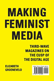 Making Feminist Media (Third-Wave Magazines on the Cusp of the Digital Age) by Elizabeth Groeneveld, 9781771121200