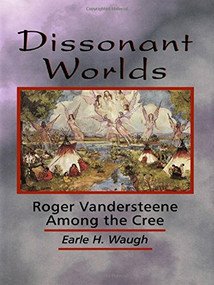 Dissonant Worlds (Roger Vandersteene among the Cree) by Earle H. Waugh, 9780889202788