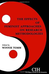 The Effects of Feminist Approaches on Research Methodologies by Winnie Tomm, 9780889209862