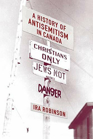 A History of Antisemitism in Canada by Ira Robinson, 9781771121668