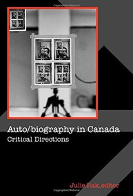 Auto/biography in Canada (Critical Directions) by Julie Rak, 9780889204782