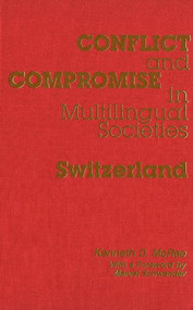 Conflict and Compromise in Multilingual Societies: Switzerland by Kenneth McRae, 9780889202917