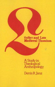Luther and Late Medieval Thomism (A Study in Theological Anthropology) by Denis R. Janz, 9781554582358