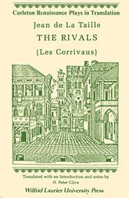 The Rivals ((Les Corrivaus)) by Jean de La Taille, H. Peter Clive, 9780889201200