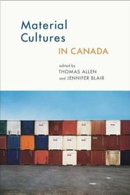Material Cultures in Canada by Thomas Allen, Jennifer Blair, 9781771120142