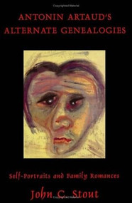 Antonin Artaud's Alternate Genealogies (Self-Portraits and Family Romances) by John C. Stout, 9780889202498