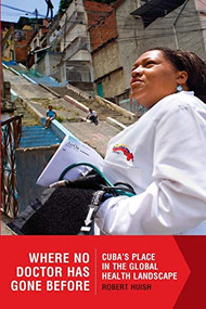 Where No Doctor Has Gone Before (Cuba's Place in the Global Health Landscape) by Robert Huish, 9781554588336