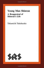 Young Man Shinran (A Reappraisal of Shinran's Life) by Takamichi Takahatake, 9780889201699