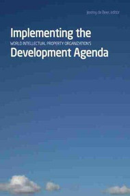 Implementing the World Intellectual Property Organization's Development Agenda by Jeremy de Beer, 9781554581542