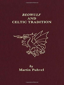 Beowulf and the Celtic Tradition by Martin Puhvel, 9780889201224