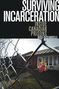 Surviving Incarceration (Inside Canadian Prisons) by Rose Ricciardelli, 9781771120531